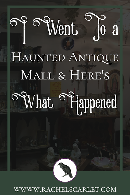 I Went to a Haunted Antique Mall & Here's What Happened | www.rachelscarlet.com #Haunted #Antiques