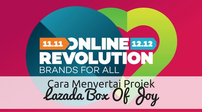 Cara Menyertai Projek Lazada 'Box of Joy'