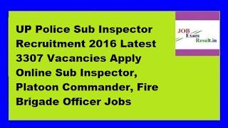 UP Police Sub Inspector Recruitment 2016 Latest 3307 Vacancies Apply Online Sub Inspector, Platoon Commander, Fire Brigade Officer Jobs