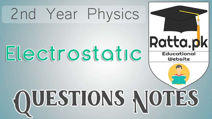2nd Year Physics Chapter 12 Electrostatic Short Questions Notes