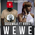 Download New Audio : Susumila ft Avril - Wewe { Official Audio }