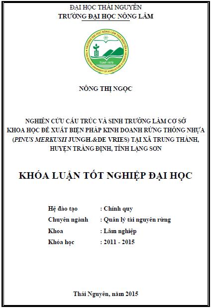 Nghiên cứu cấu trúc và sinh trưởng làm cơ sở khoa học đề xuất biện pháp kinh doanh rừng trồng Thông nhựa (Pinus Merkusii Jungh. &de Vries) tại xã Trung Thành huyện Tràng Định tỉnh Lạng Sơn