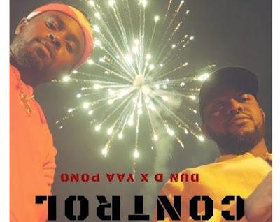 Yaa Pono ft. Dun D – Control (Mp3 Download)