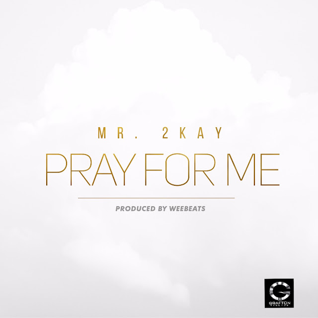 Mr 2kay – Pray For Me [New Music]-mp3made.com.ng
