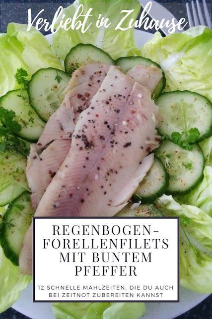 Regenbogen-Forellen-Filets mit buntem Pfeffer Rezept -12 schnelle Mahlzeiten auch bei Zeitnot