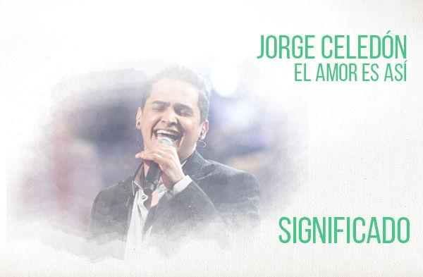 El Amor Es Así significado de la canción Jorge Celedón.