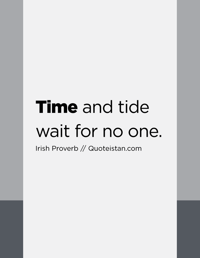 Time and tide wait for no one.