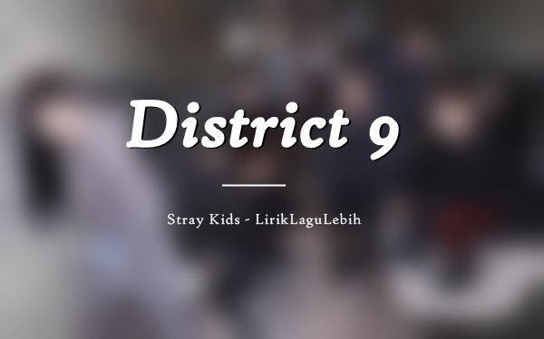 Lirik Lagu District 9 oleh Stray Kids