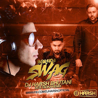 Wakhra-Swag-Navv-Inder-Feat-Badshah-Desi-Tadka-Remix-DJ-Harsh-Bhutani
