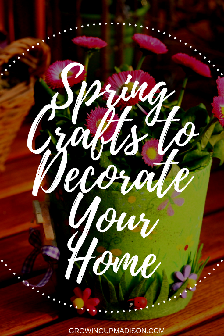 Spring Crafts To Decorate Your Home Annmarie John
