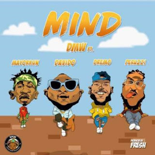 BAIXAR MP3 | DMW – Mind Ft. Davido, Mayorkun, Dremo & Peruzzi | 2018