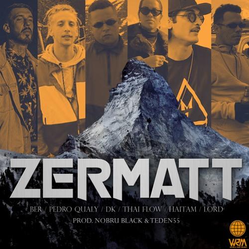 Zermatt - WRM, Ber, Pedro Qualy, ADL, Thai Flow e Haitam