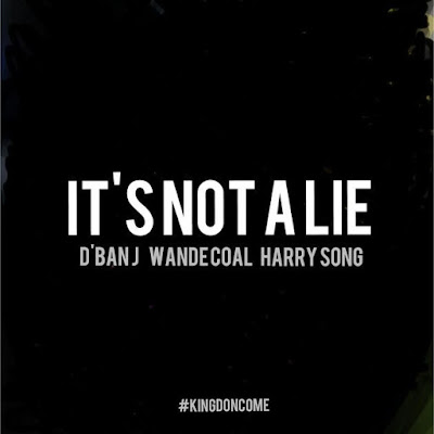 its not a lie dbanj ft wandecoal and harrysong mp3