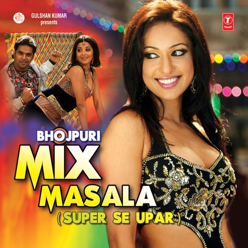 Bhojpuri Mix Masala -Super Se Upar