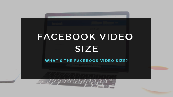 What Size Video File Can I Upload To Facebook<br/>