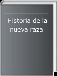 http://www.ficcioncientifica.com/books/view/historia-de-la-nueva-raza
