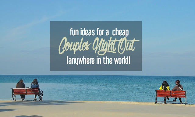 Fun Ideas for a Cheap Couples Night Out Anywhere in the World | CosmosMariners.com