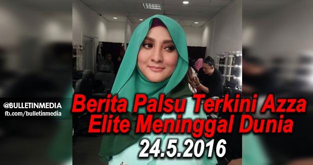Berita Palsu Terkini Azza Elite Meninggal Dunia 24.5.2016. MASYA ALLAH!!