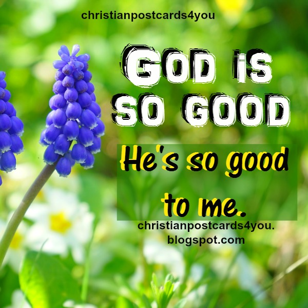 God is so good, he is so good to me, song, free christian image, free card.