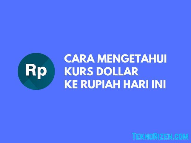 Cara Mengetahui Nilai Tukar Dollar ke Rupiah Terbaru
