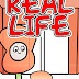 REAL LIFE - PART ELEVEN: A REAL LIFE