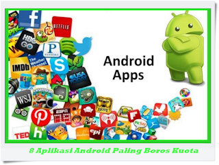 Inilah 8 Aplikasi Android Paling Boros Kuota