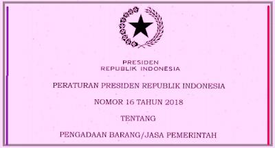 Peraturan Presiden (Perpres) Nomor 16 Tahun 2018 Tentang Pengadaan Barang/Jasa Pemerintah