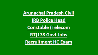 Arunachal Pradesh Civil IRB Police Head Constable (Telecom RT)178 Govt Jobs Recruitment HC Exam Notification 2018 Physical Tests