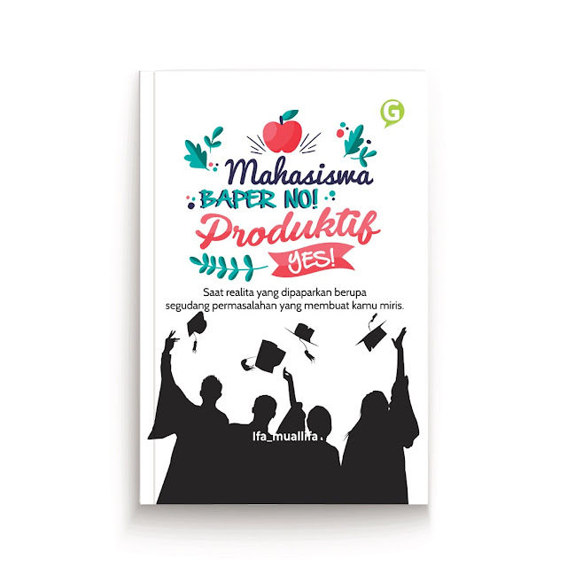 BUKU: Mahasiswa, baper no! Produktif yes! | Ifa_muallifa