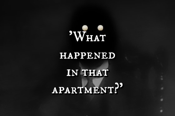 'What happened in that apartment?'
