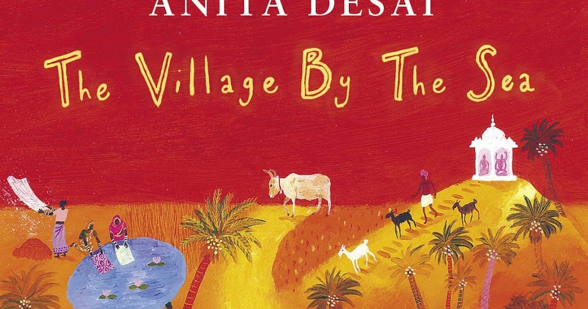 an analysis of the novel the village by the sea by anita desai Summary setting this story take place in india themes there are two themes: the village by the sea by: anita desai in the village called thul and city bombay (mumbai.