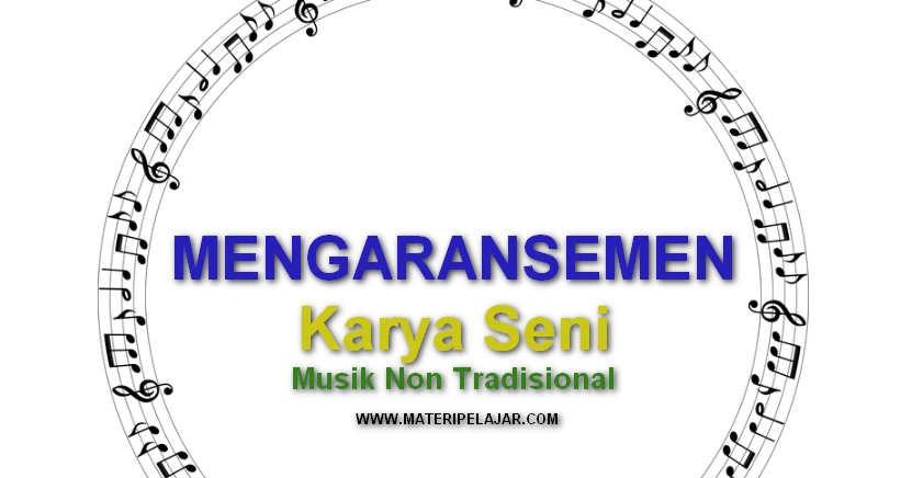 Pengertian Mengaransemen Karya Seni Musik Non Tradisional ...