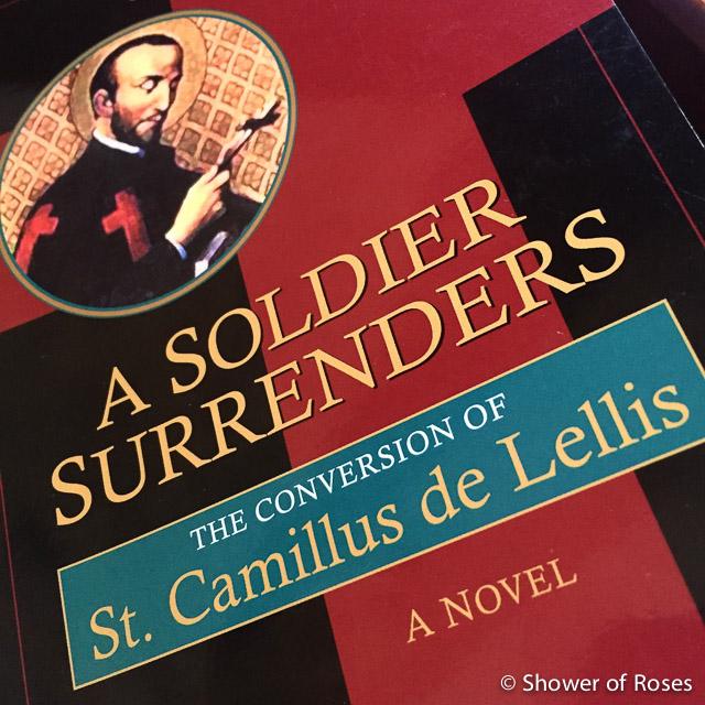 a soldier surrenders the conversion of saint camillus de lellis gods forgotten friends lives of little known saints volume 2