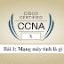 CCNAX Bài 1: Mạng máy tính là gì ?
