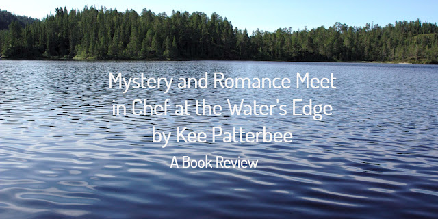 Chef at the Water's Edge by Kee Patterbee - A Mystery Review