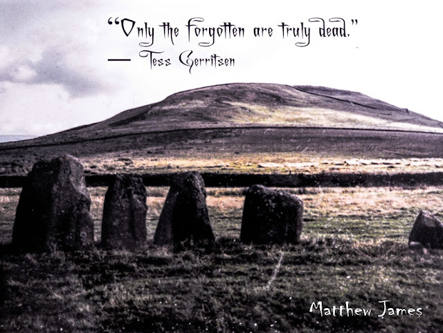"""""""Only the forgotten are truly dead."""" ― Tess Gerritsen"""