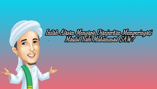 Alasan memperingati maulid nabi muhammad