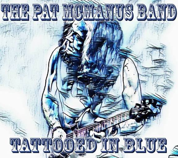 THE PAT McMANUS BAND - Tattooed In Blue (2018) full