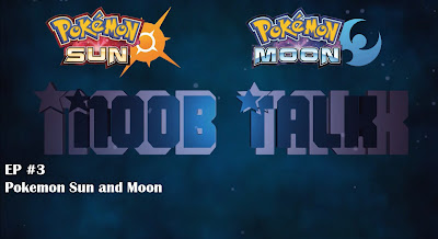 Noob Talk #3 : Pokemon Sun and Moon, New Starters, New Region and Possible Pokemon Go Crossover? - We Know Gamers