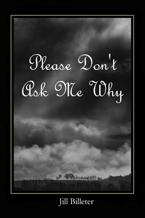 Please Don't Ask Me Why (Jill Billeter)