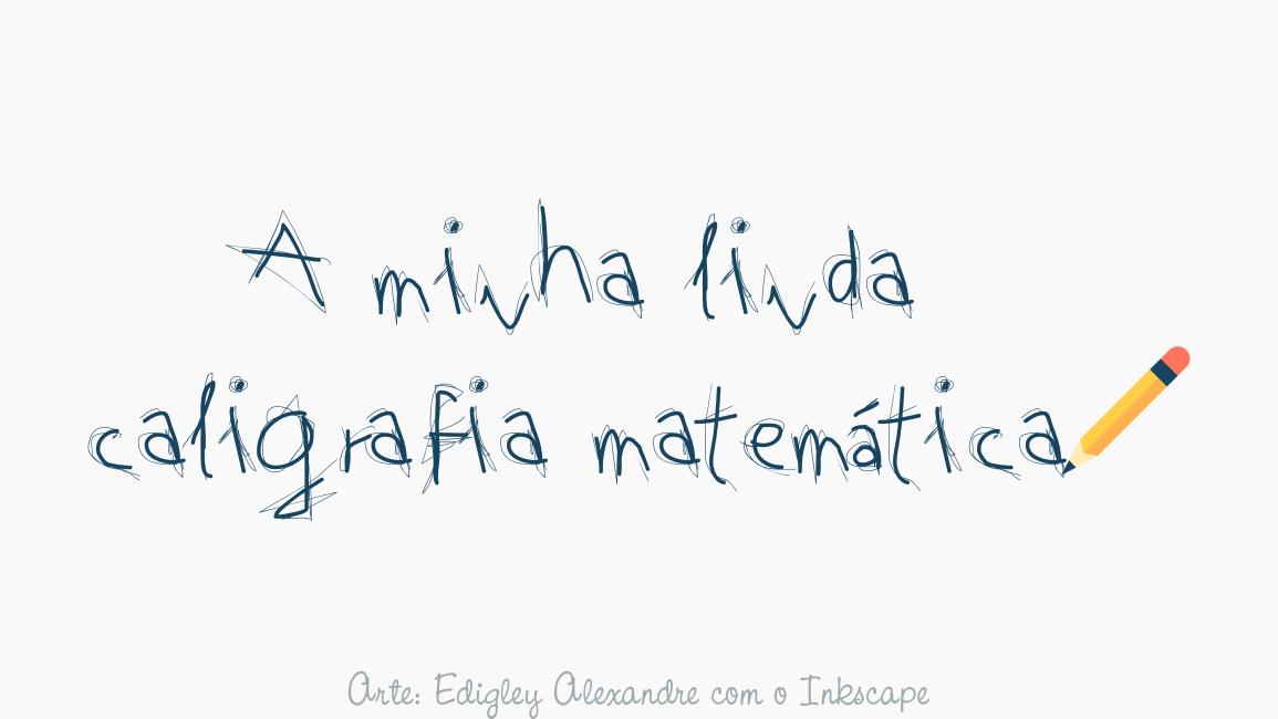 """A minha """"linda"""" caligrafia matemática!"""
