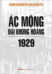 Ác Mộng Đại Khủng Hoảng 1929 - John Kenneth Galbraith