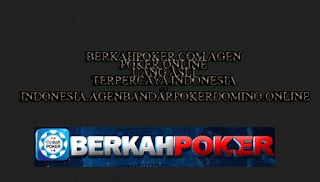 BERKAHPOKER.COM AGEN POKER ONLINE UANG ASLI TERPERCAYA INDONESIA ~ INDONESIA.AGENBANDARPOKERDOMINO.ONLINE