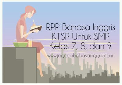 RPP Bahasa Inggris KTSP untuk SMP Kelas  RPP Bahasa Inggris KTSP untuk SMP Kelas 7, 8, dan 9
