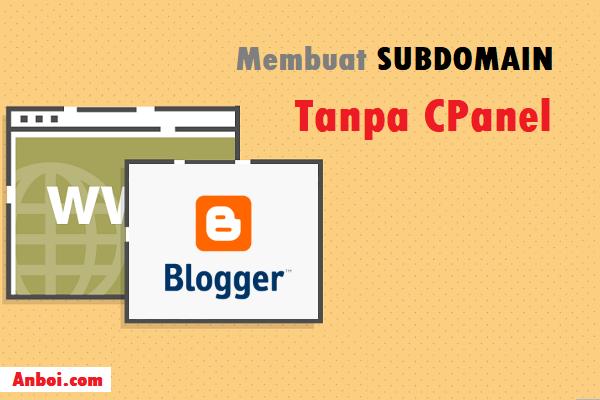Cara Membuat Subdomain Tanpa CPanel untuk Blogspot