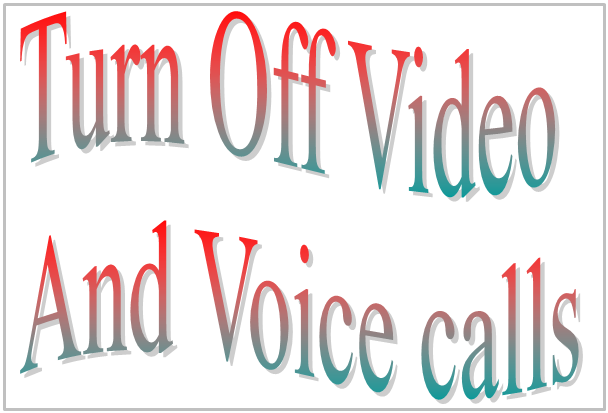 Turn Off Video And Voice calls