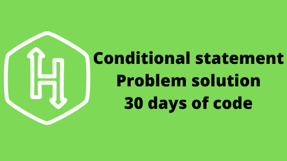 Conditional statement problem solution 30 days of code HackerRank
