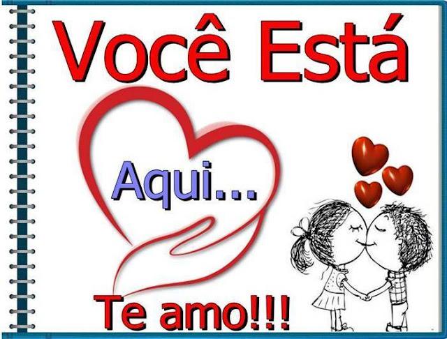 Você Está Aqui... Dentro do Meu Coração. Te amo!!!