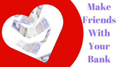 Make%2Bfriends%2Bwith%2Byour%2Bbank.jpg