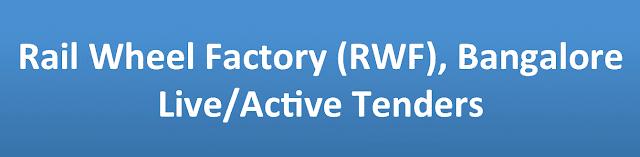 Rail Wheel Factory (RWF), Bangalore Live/Active Tenders
